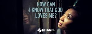 How Can I Know That God Loves Me?
